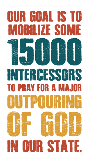 Our goal is to mobilize some 15,000 intercessors to pray for a major outpouring of God in our state.